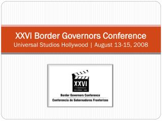 XXVI Border Governors Conference Universal Studios Hollywood | August 13-15, 2008