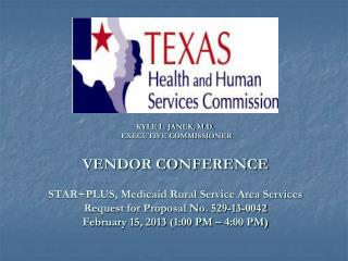 KYLE L. JANEK, M.D.  EXECUTIVE COMMISSIONER VENDOR CONFERENCE