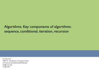 Algorithms. Key components of algorithms: sequence, conditional, iteration, recursion