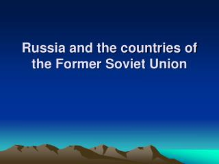 Russia and the countries of the Former Soviet Union