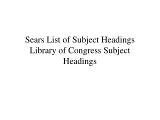 Sears List of Subject Headings Library of Congress Subject Headings