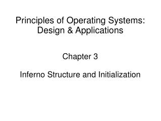 Principles of Operating Systems: Design & Applications