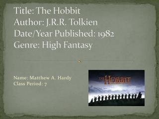 Title: The Hobbit Author: J.R.R. Tolkien Date/Year Published: 1982 Genre: High Fantasy