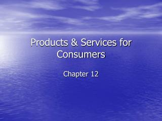 Products & Services for Consumers