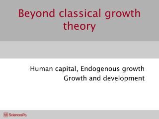 Beyond classical growth theory