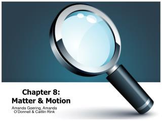 Chapter 8: Matter & Motion