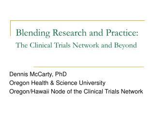 Blending Research and Practice:  The Clinical Trials Network and Beyond
