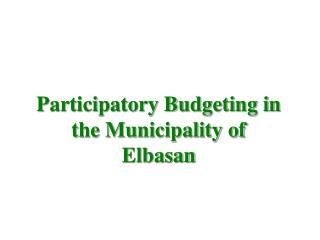 Participatory Budgeting in the Municipality of Elbasan