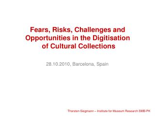 Fears, Risks, Challenges and Opportunities in the Digitisation  of Cultural Collections
