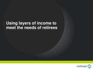Using layers of income to meet the needs of retirees