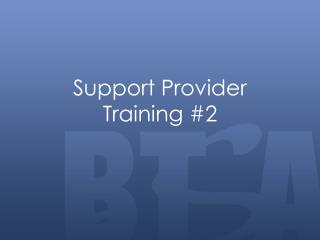 Support Provider  Training #2