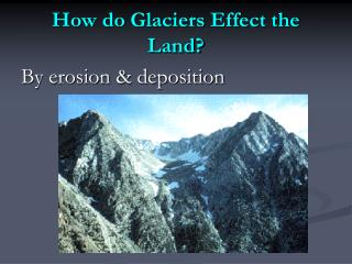 How do Glaciers Effect the Land?