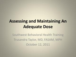 Assessing and Maintaining An  Adequate Dose