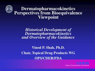 Vinod P. Shah, Ph.D. Chair, Topical Drug Products WG OPS/CDER/FDA