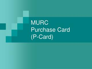 MURC Purchase Card (P-Card)