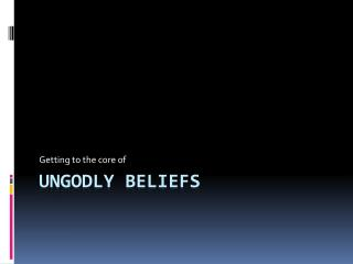 Ungodly beliefs
