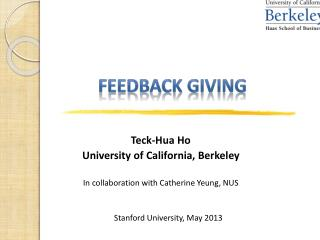 Teck-Hua  Ho University of California, Berkeley In collaboration with Catherine  Yeung , NUS