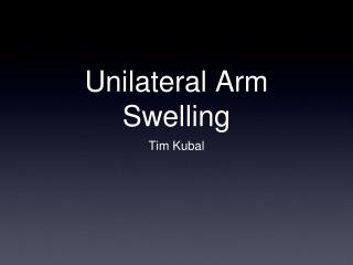 Unilateral Arm Swelling