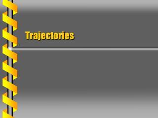 Trajectories