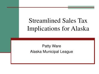Streamlined Sales Tax  Implications for Alaska