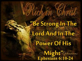 """""""Be Strong In The Lord And In The Power Of His Might"""""""