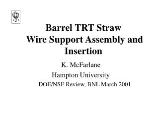 Barrel TRT Straw  Wire Support Assembly and Insertion
