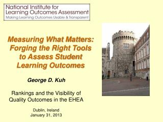 George D. Kuh Rankings and the Visibility of Quality Outcomes in the EHEA Dublin, Ireland