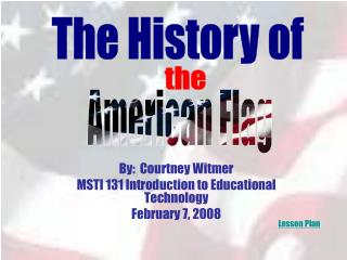 By:  Courtney Witmer MSTI 131 Introduction to Educational Technology February 7, 2008
