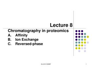 Lecture  8 Chromatography in proteomics Affinity Ion Exchange Reversed-phase