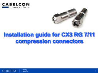 Installation guide for CX3 RG 7/11 compression connectors