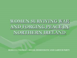 WOMEN SURVIVING WAR AND FORGING PEACE IN NORTHERN IRELAND