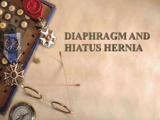 DIAPHRAGM AND HIATUS HERNIA