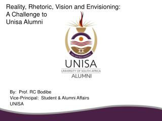 Reality, Rhetoric, Vision and Envisioning:   A Challenge to  Unisa Alumni