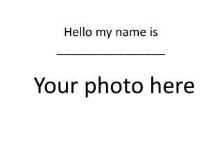 Hello my name is ________________