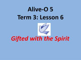 Alive-O 5 Term 3: Lesson 6