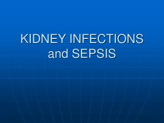 KIDNEY INFECTIONS and SEPSIS
