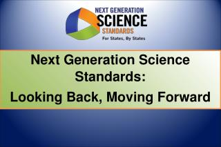 Next Generation Science Standards: Looking Back, Moving Forward