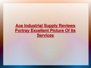 Ace Industrial Supply reviews from its clients