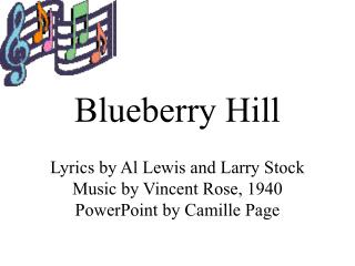 I found my thrill on Blueberry Hill.  On Blueberry Hill where I found you.