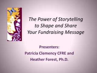The Power of Storytelling  to Shape and Share  Your Fundraising Message