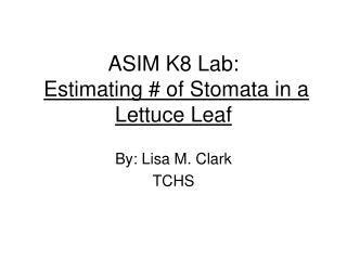 ASIM K8 Lab: Estimating # of Stomata in a Lettuce Leaf