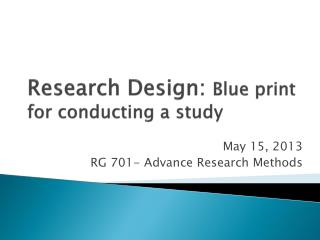 Research Design:  Blue print for conducting a study