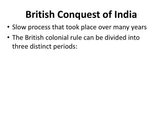 British Conquest of India Slow process that took place over many years