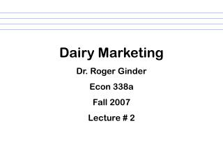Dairy Marketing Dr. Roger Ginder Econ 338a Fall 2007 Lecture # 2