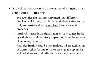 Signal transduction = conversion of a signal from one form into another.