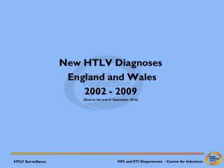 New HTLV  Diagnoses   England and Wales 2002 - 2009 (Data  to the end of   September 2010)