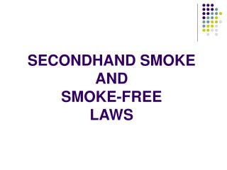 SECONDHAND SMOKE  AND  SMOKE-FREE  LAWS