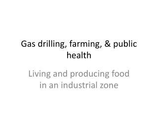 Gas drilling, farming, & public health