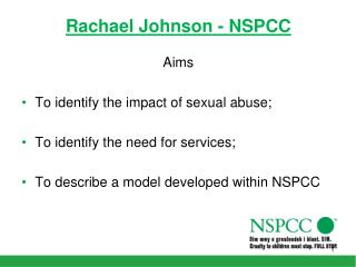 Rachael Johnson - NSPCC Aims To identify the impact of sexual abuse;