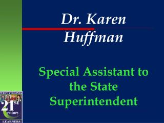 Dr. Karen Huffman Special Assistant to the State Superintendent
